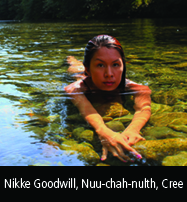 Nikke Goodwill, Nuu-chah-nulth, Cree
